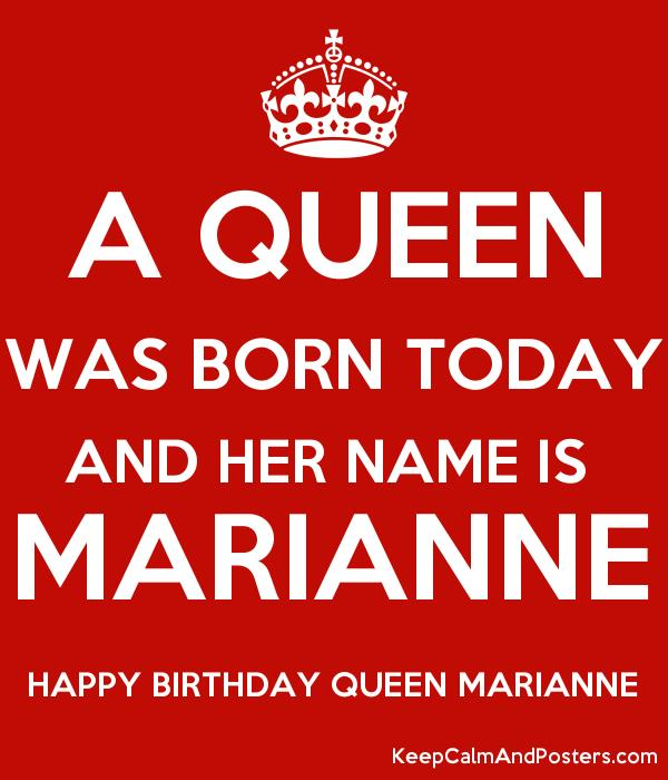 happy birthday marianne ; 5810997_a_queen_was_born_today_and_her_name_is_marianne_happy_birthday_queen_marianne