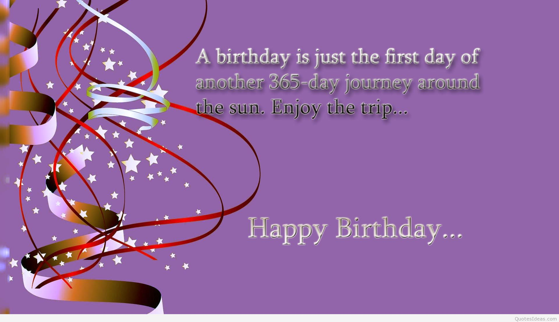 happy birthday message quotes ; a-birthday-is-just-the-first-day-of-another-365-day-journey-around-the-sun-enjoy-the-trip-happy-birthday