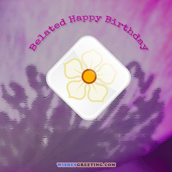 happy birthday message sample ; Belated-Happy-Birthday-Wishes
