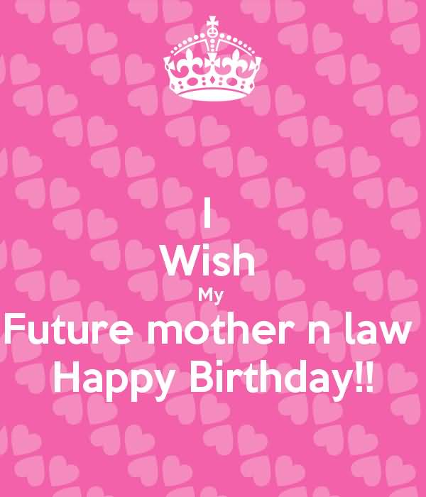 happy birthday message to future mother in law ; I-Wish-My-Future-Mother-In-Law-Happy-Birthday