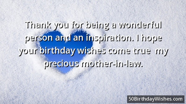 happy birthday message to future mother in law ; Thank-You-For-Being-A-Wonderful-Person-And-Inspiration-I-Hope-Your-Birthday-Wishes-Come-True-My-Precious-Mother-In-Law