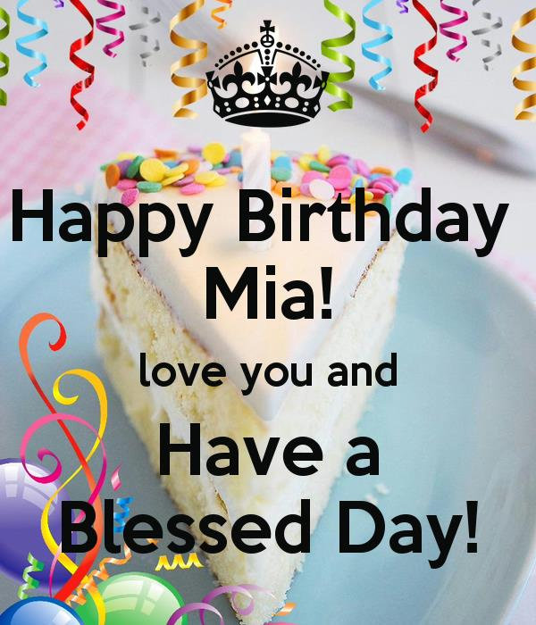 happy birthday mia ; happy-birthday-mia-love-you-and-have-a-blessed-day