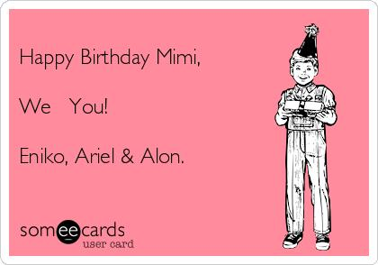happy birthday mimi card ; -happy-birthday-mimi-we-you-eniko-ariel-alon-2af19