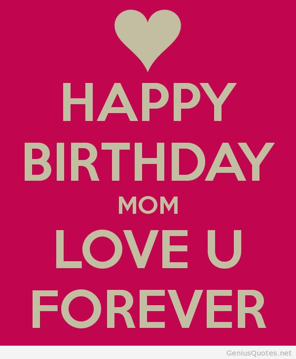 happy birthday mom picture quotes ; Happy-Birthday-mom-and-love-you-forever-quote