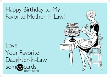 happy birthday mother in law meme ; happy-birthday-to-my-favorite-mother-in-law-love-your-favorite-daughter-in-law-13cf4