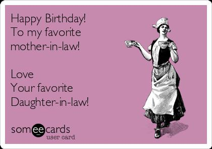 happy birthday mother in law meme ; happy-birthday-to-my-favorite-mother-in-law-love-your-favorite-daughter-in-law-f1f4e
