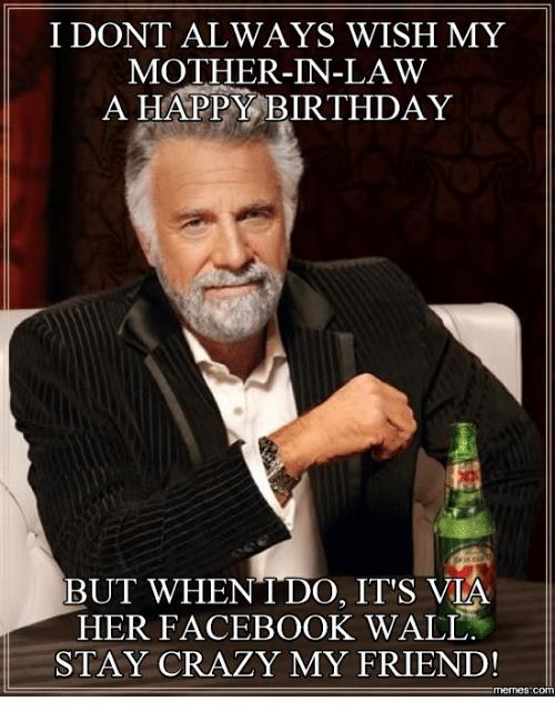 happy birthday mother in law meme ; i-dont-always-wish-my-mother-in-law-a-happy-birthday-but-16079305
