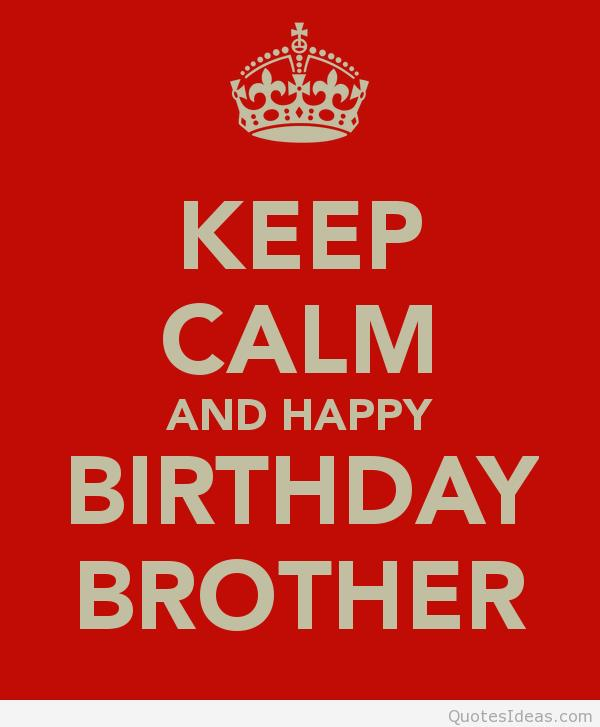 happy birthday my brother images ; keep-calm-and-happy-birthday-brother-8