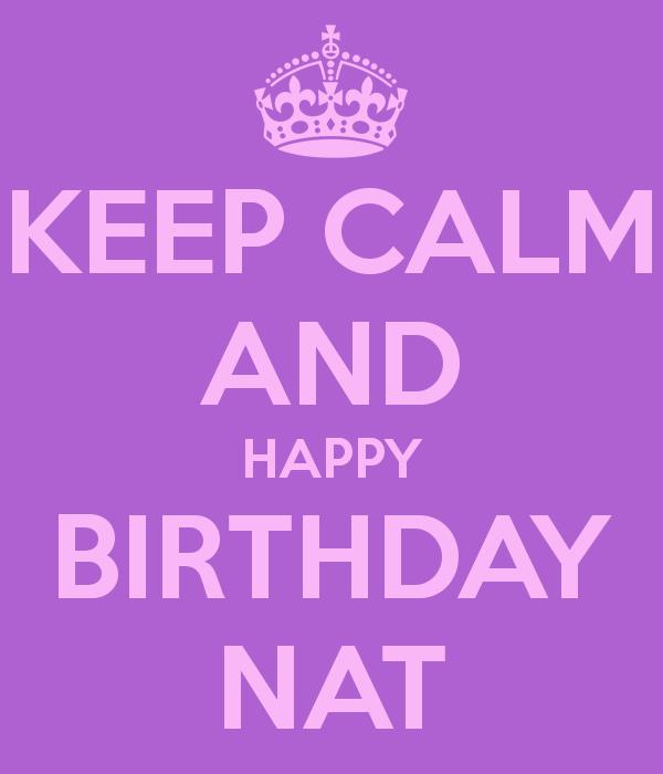 happy birthday nat ; keep-calm-and-happy-birthday-nat-67