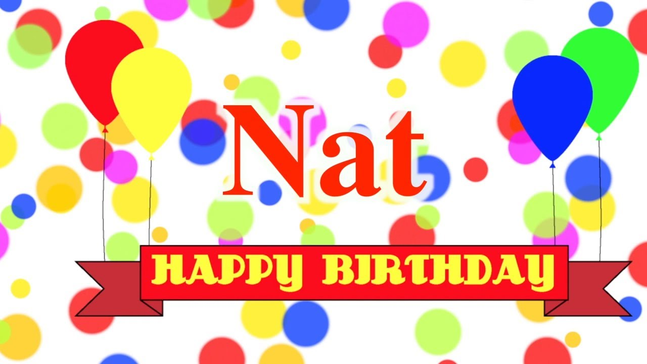 happy birthday nat ; maxresdefault