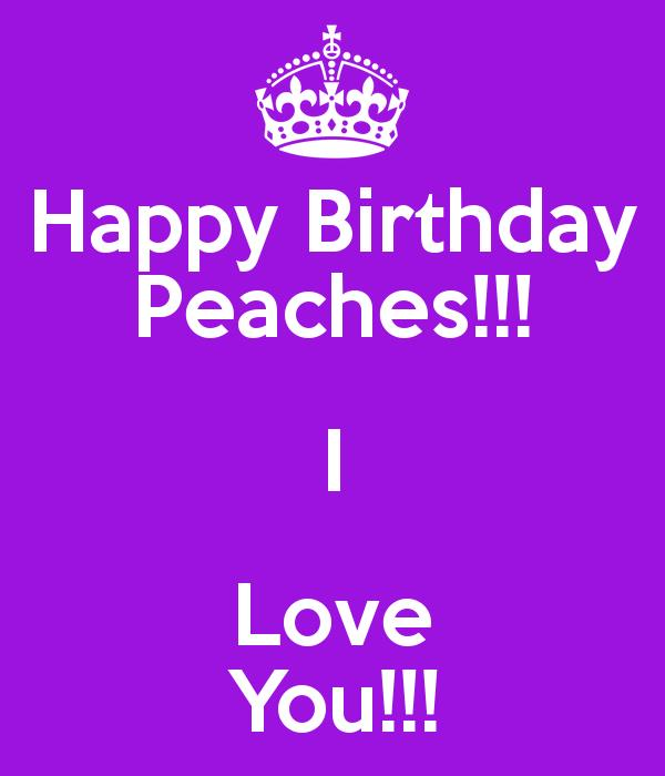 happy birthday peaches ; happy-birthday-peaches-i-love-you