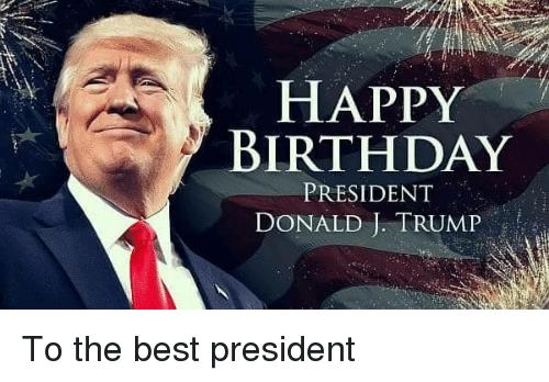 happy birthday president ; happy-birthday-president-donald-i-trump-to-the-best-president-34096629