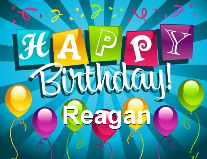 happy birthday reagan ; Happy-Birthday-Reagan