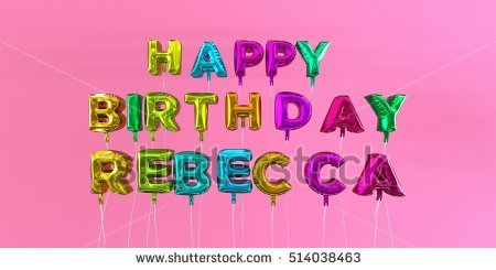 happy birthday rebecca ; stock-photo-happy-birthday-rebecca-card-with-balloon-text-d-rendered-stock-image-this-image-can-be-used-for-514038463