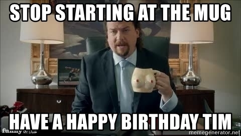 happy birthday tim meme ; 73419722