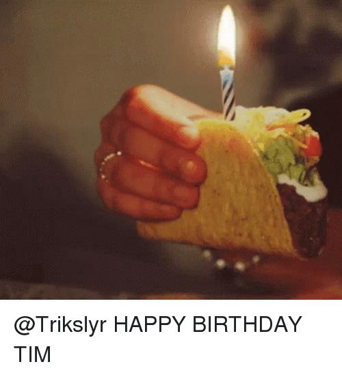 happy birthday tim meme ; trikslyr-happy-birthday-tim-18634463