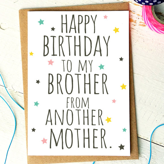 happy birthday to my brother from another mother poem ; e20b7509535f5005b57df924ccac9a12