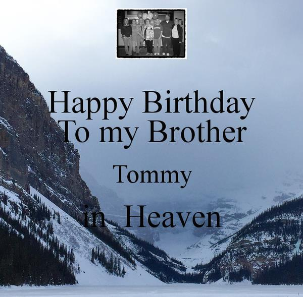 happy birthday to my brother in heaven images ; happy-birthday-to-my-brother-tommy-in-heaven