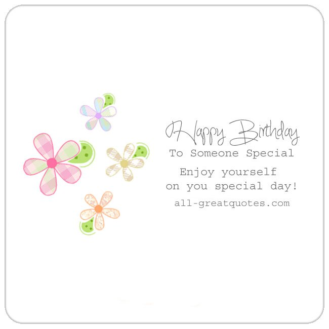 happy birthday to someone special ; Happy-Birthday-To-Someone-Special-Enjoy-yourself-on-you-special-day-Free-birthday-cards