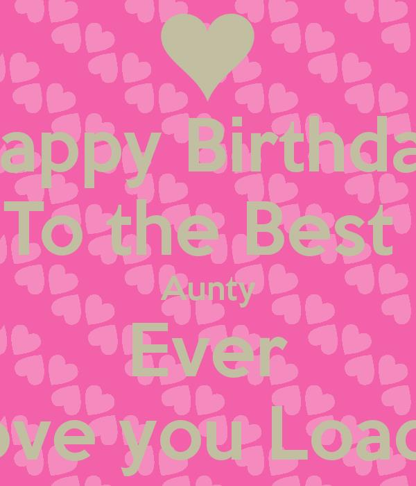happy birthday to the best aunt ; happy-birthday-to-the-best-aunty-ever-love-you-loads-