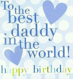 happy birthday to the best dad ; 85c3bf8a447774eaf44fadce6fde5faa--happy-birthday-daddy--birthday