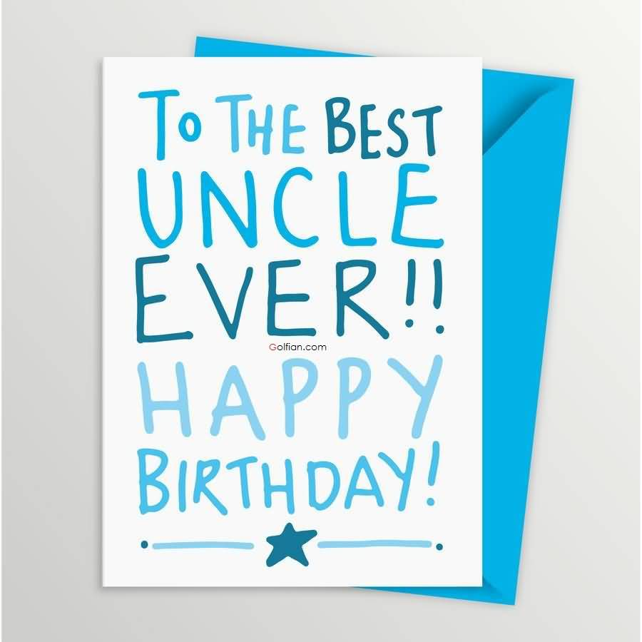 happy birthday to the best uncle ; To-The-Best-Uncle-Ever-Happy-Birthday