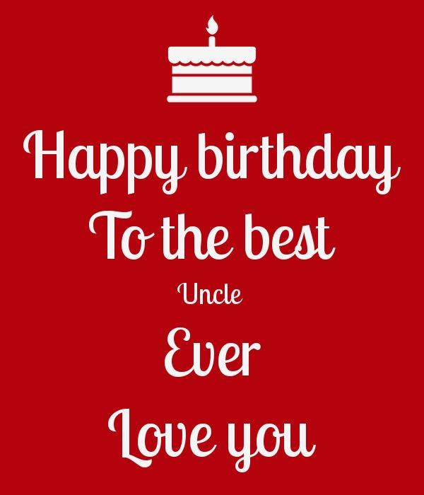 happy birthday to the best uncle ; happy-birthday-to-the-best-uncle-ever-love-you
