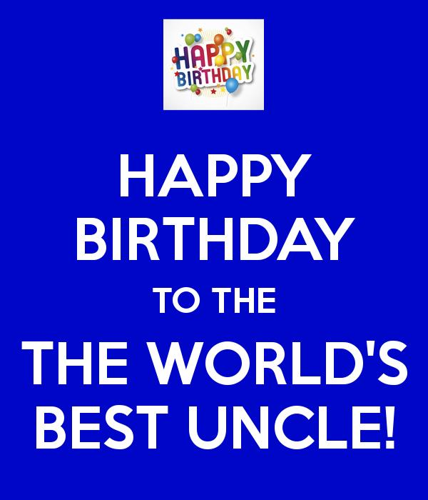 happy birthday to the best uncle ; happy-birthday-to-the-the-world-s-best-uncle
