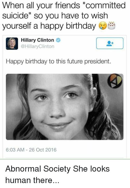happy birthday to this future president ; when-all-your-friends-committed-suicide-so-you-have-to-5641716