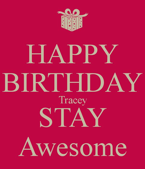 happy birthday tracey ; happy-birthday-tracey-stay-awesome