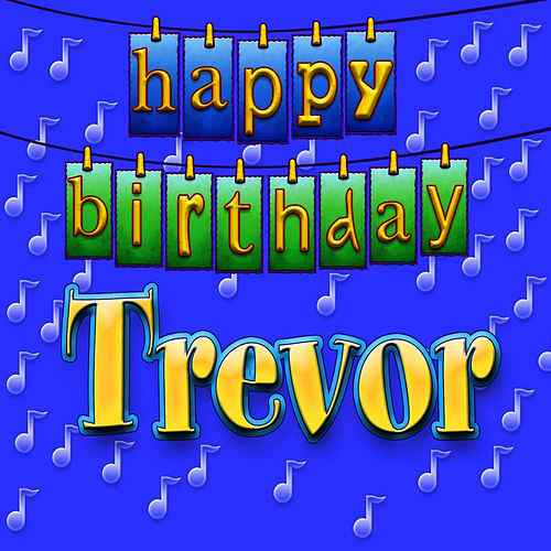 happy birthday trevor ; 500x500