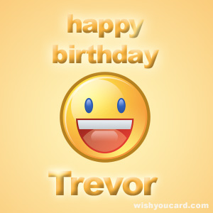 happy birthday trevor ; Trevor