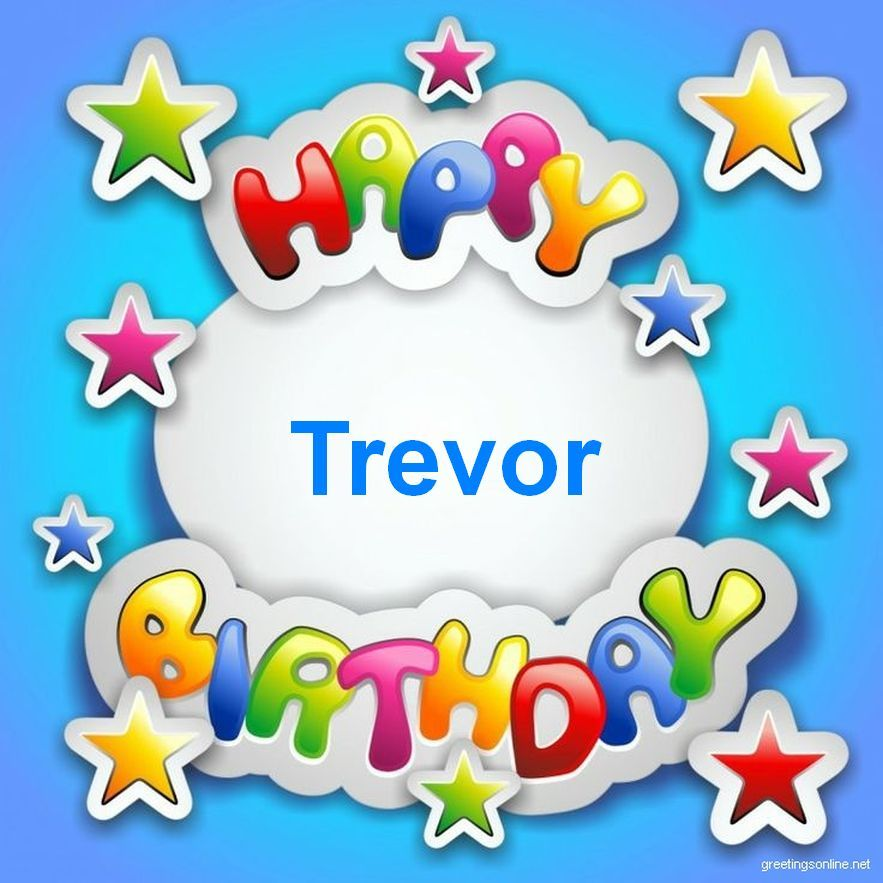 happy birthday trevor ; e0899f3af9524be677eebaf34436d538