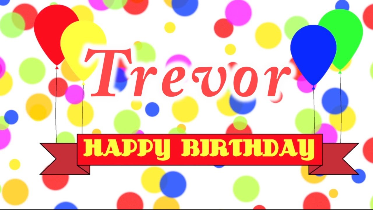 happy birthday trevor ; maxresdefault