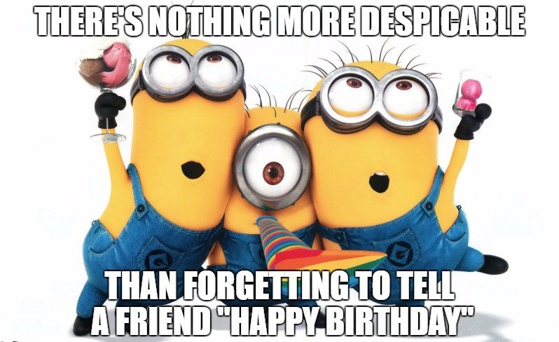 happy birthday wish funny images ; There-is-nothing-more-despicable-that-forgetting-to-tell-your-friend-a-happy-birthday