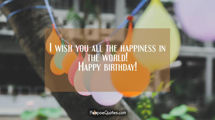 happy birthday wish you all the best in the world ; 1722213415a730b73f460f091118cb15_XL