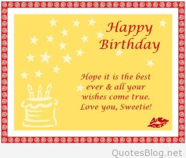 happy birthday wish you all the best in the world ; happy-birthday-hope-it-is-the-best-ever-all-your-wishes-come-true-love-you-sweetie