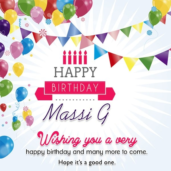 happy birthday wish you many more to come ; Happy-Birthday-Massi-G-Wishing-You-A-Very-Happy-Birrthday-And-Many-More-To-Come-Hope-Its-A-Good-One