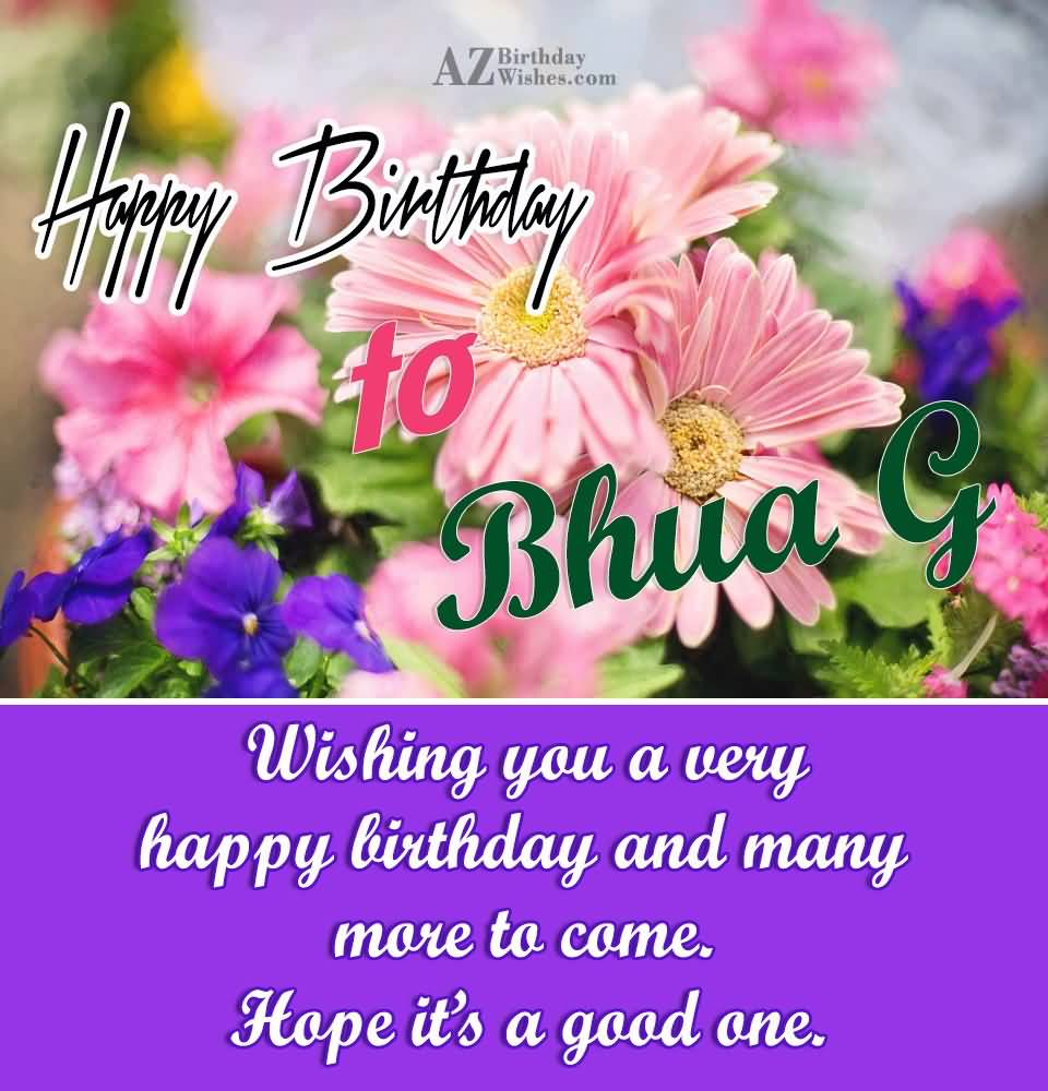 happy birthday wish you many more to come ; Happy-Birthday-To-Bhua-G-Wishing-You-A-Very-Happy-Birthday-And-Many-More-To-Come-Hope-Its-A-Good-One