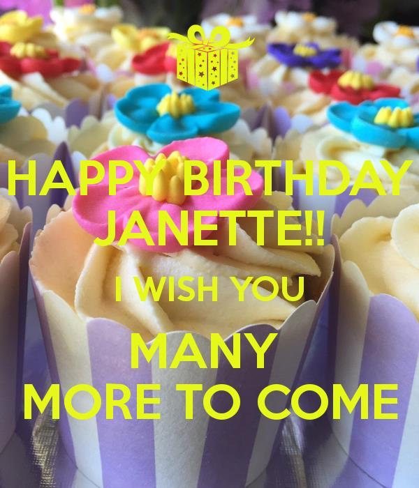 happy birthday wish you many more to come ; happy-birthday-janette-i-wish-you-many-more-to-come