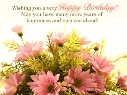 happy birthday wish you many more years ; Wishing-You-A-Very-Happy-Birthday-May-You-Have-Many-More-Years-Of-Happiness-And-Sucess