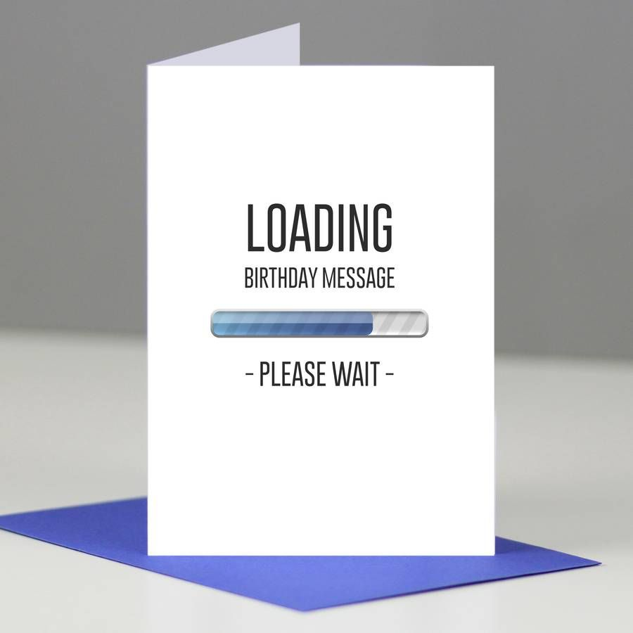 loading birthday card ; d2023ef789b42ae61678cd811d2edcf0