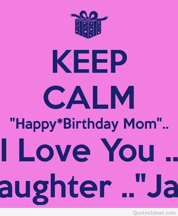 mom birthday card sayings from daughter ; keep-calm-happy-birthday-mom-i-love-you-your-daughter-jackie