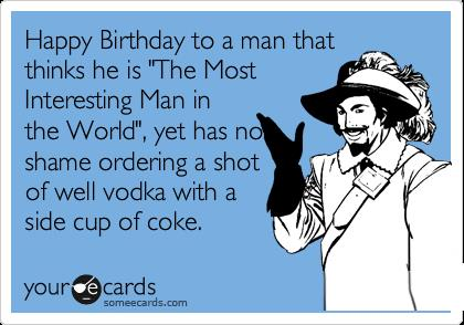 most interesting man in the world birthday card ; 1337269577812_5540280