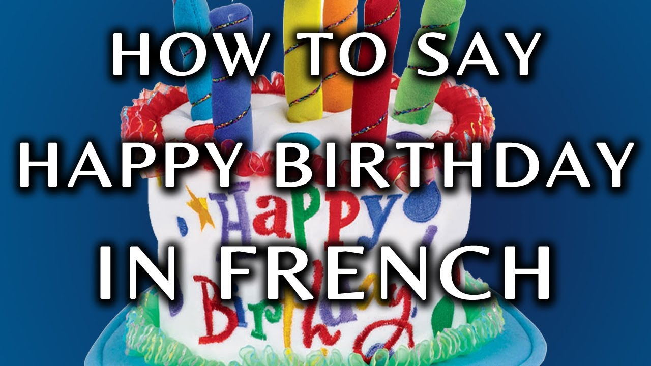 say happy birthday in french ; maxresdefault-1