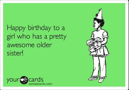 send funny birthday card ; funny-birthday-card-for-sister-happy-birthday-to-a-girl-who-has-a-pretty-awesome-older-sister-download