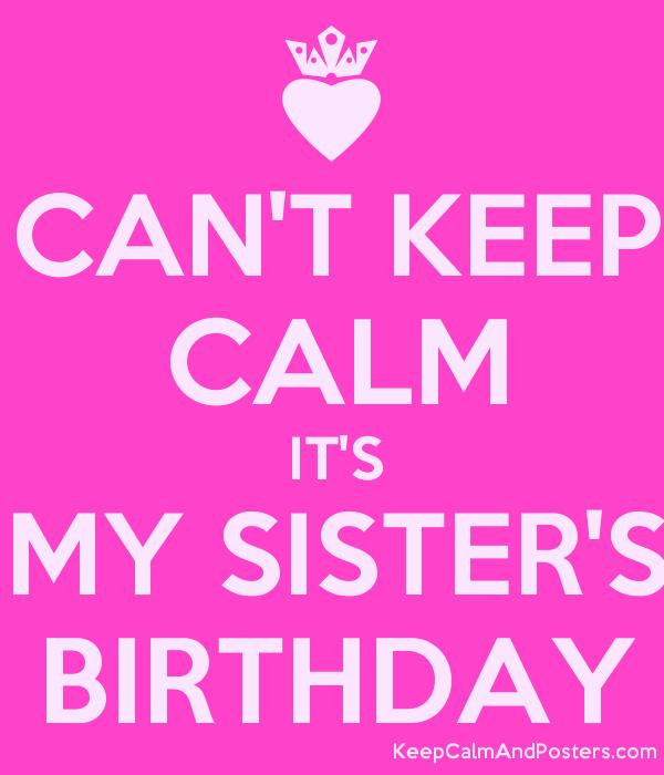 sister birthday poster ; 5550254_cant_keep_calm_its_my_sisters_birthday