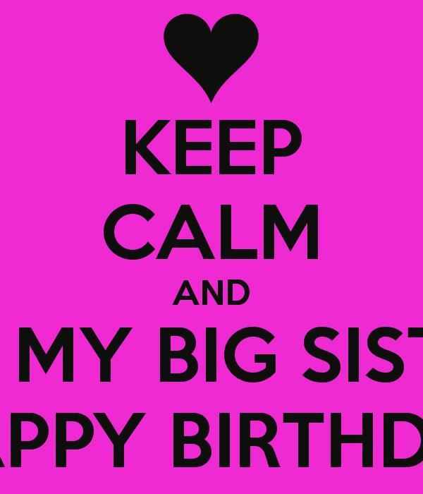 sister birthday poster ; keep-calm-and-wish-my-big-sister-a-happy-birthday