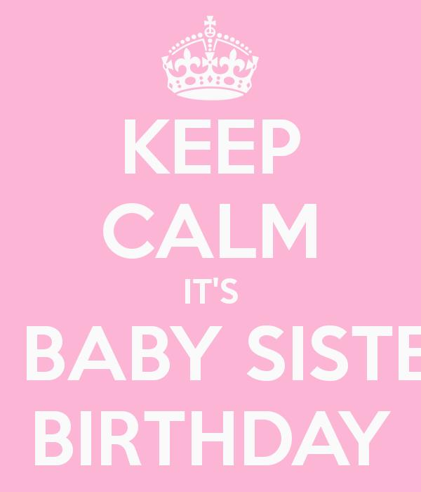 sister birthday poster ; keep-calm-its-my-baby-sisters-birthday
