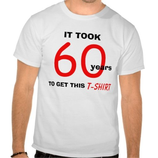t shirt design for 60th birthday ; b463c476d96d1897abff28df0d6f3264--gifts-ideas-for-men-gift-ideas